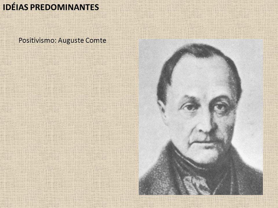 IDÉIAS PREDOMINANTES Positivismo: Auguste Comte