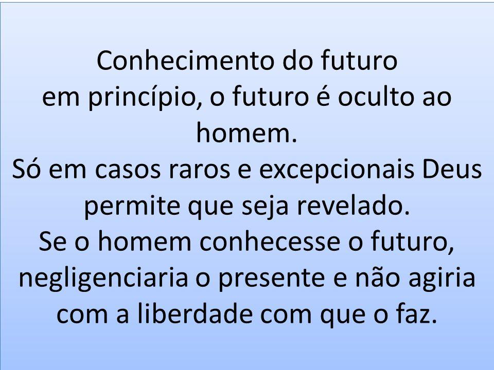 Conhecimento do futuro em princípio, o futuro é oculto ao homem