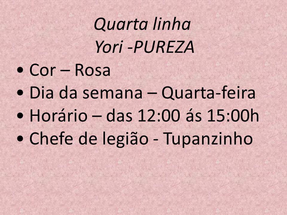 Quarta linha Yori -PUREZA. • Cor – Rosa. • Dia da semana – Quarta-feira. • Horário – das 12:00 ás 15:00h.