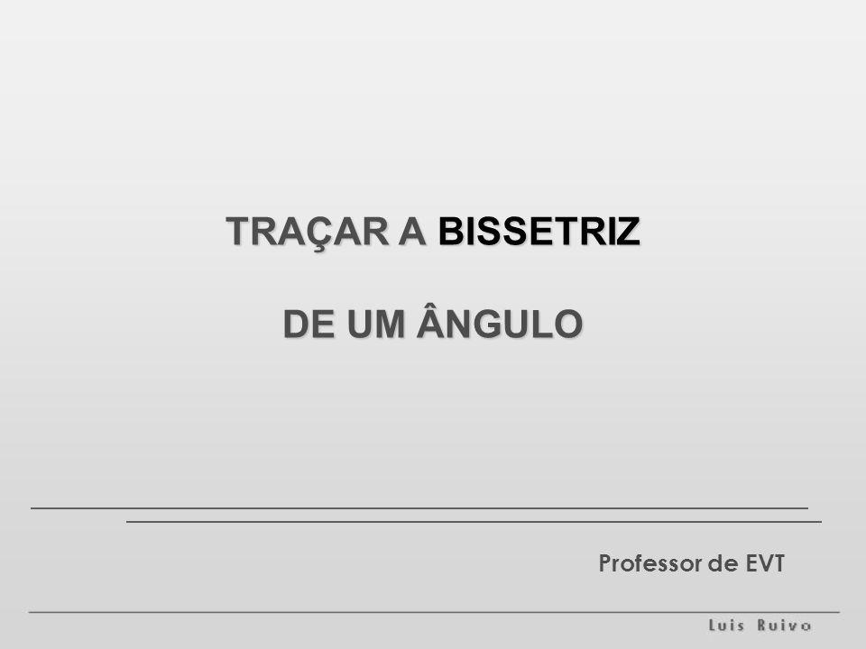 TRAÇAR A BISSETRIZ DE UM ÂNGULO