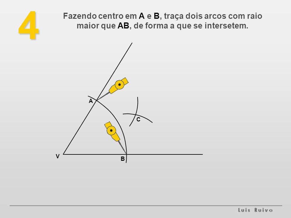4 Fazendo centro em A e B, traça dois arcos com raio maior que AB, de forma a que se intersetem. A.