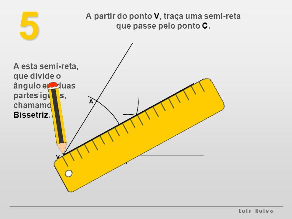 A partir do ponto V, traça uma semi-reta que passe pelo ponto C.