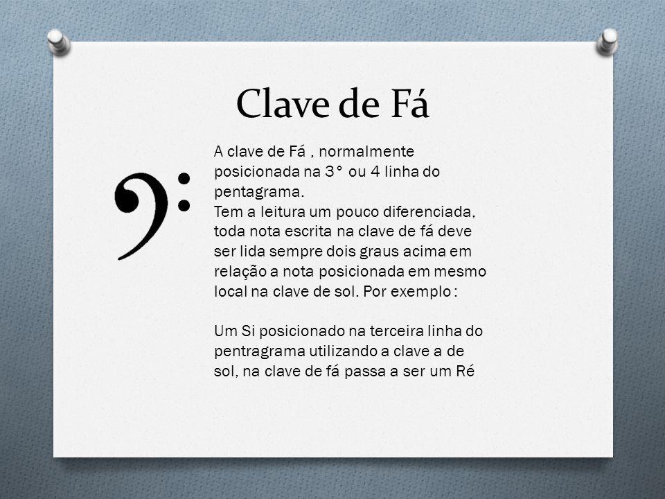 Clave de Fá A clave de Fá , normalmente posicionada na 3° ou 4 linha do pentagrama.