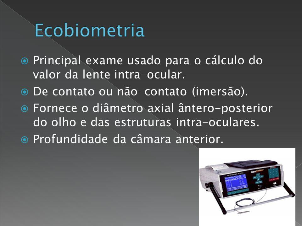 Ecobiometria Principal exame usado para o cálculo do valor da lente intra-ocular. De contato ou não-contato (imersão).