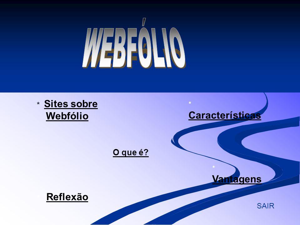 WEBFÓLIO O que é * Sites sobre Webfólio * Características * Vantagens