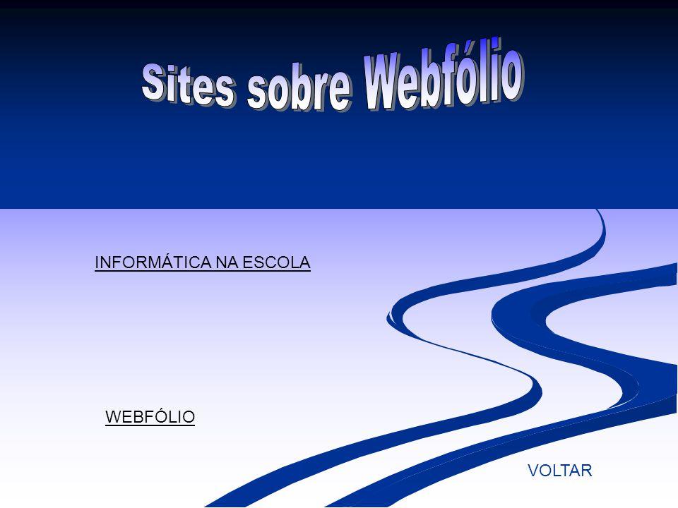Sites sobre Webfólio INFORMÁTICA NA ESCOLA WEBFÓLIO VOLTAR