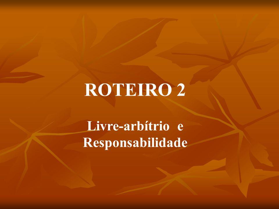 ROTEIRO 2 Livre-arbítrio e Responsabilidade