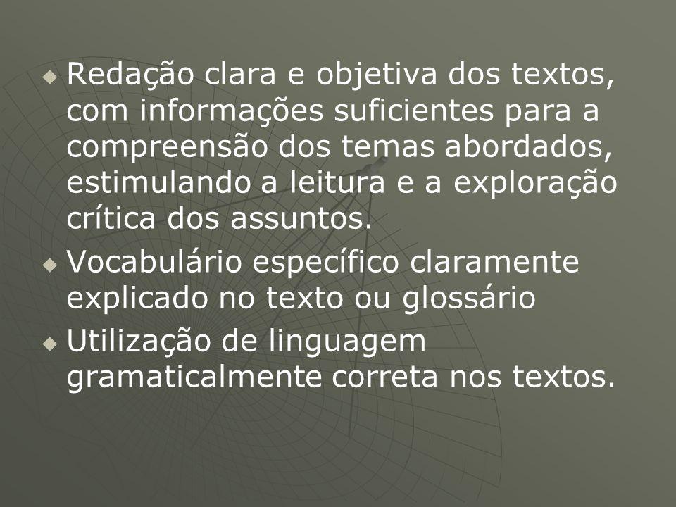Redação clara e objetiva dos textos, com informações suficientes para a compreensão dos temas abordados, estimulando a leitura e a exploração crítica dos assuntos.