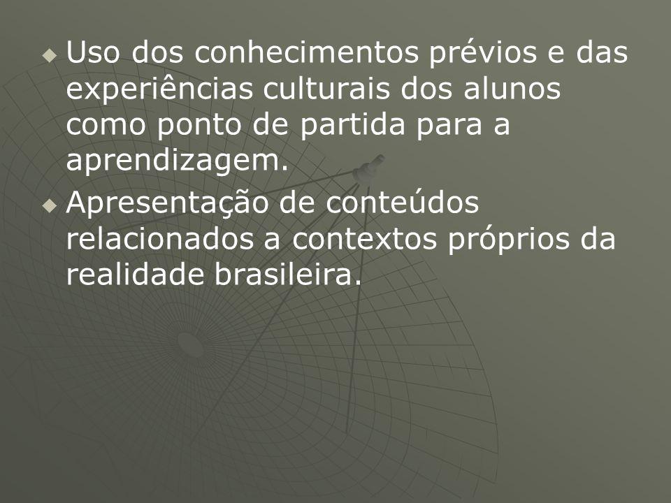 Uso dos conhecimentos prévios e das experiências culturais dos alunos como ponto de partida para a aprendizagem.