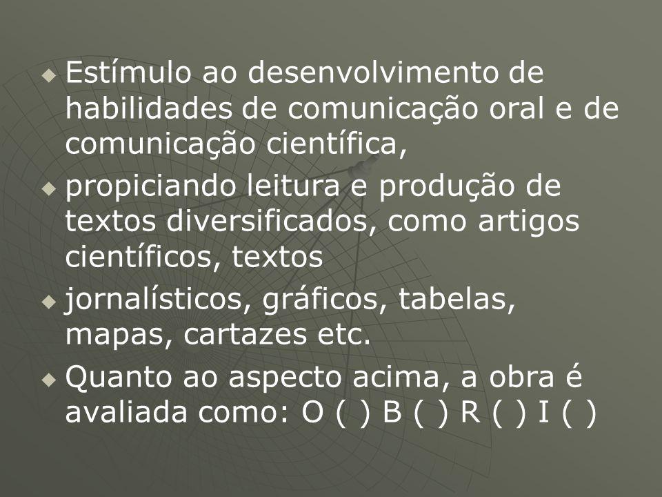 Estímulo ao desenvolvimento de habilidades de comunicação oral e de comunicação científica,
