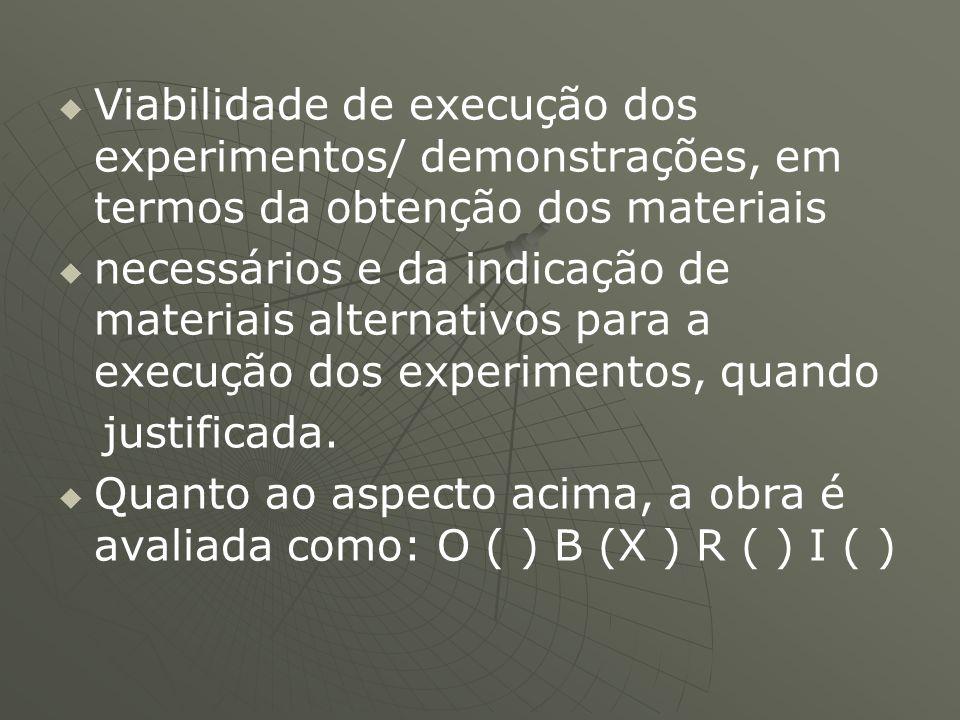 Viabilidade de execução dos experimentos/ demonstrações, em termos da obtenção dos materiais