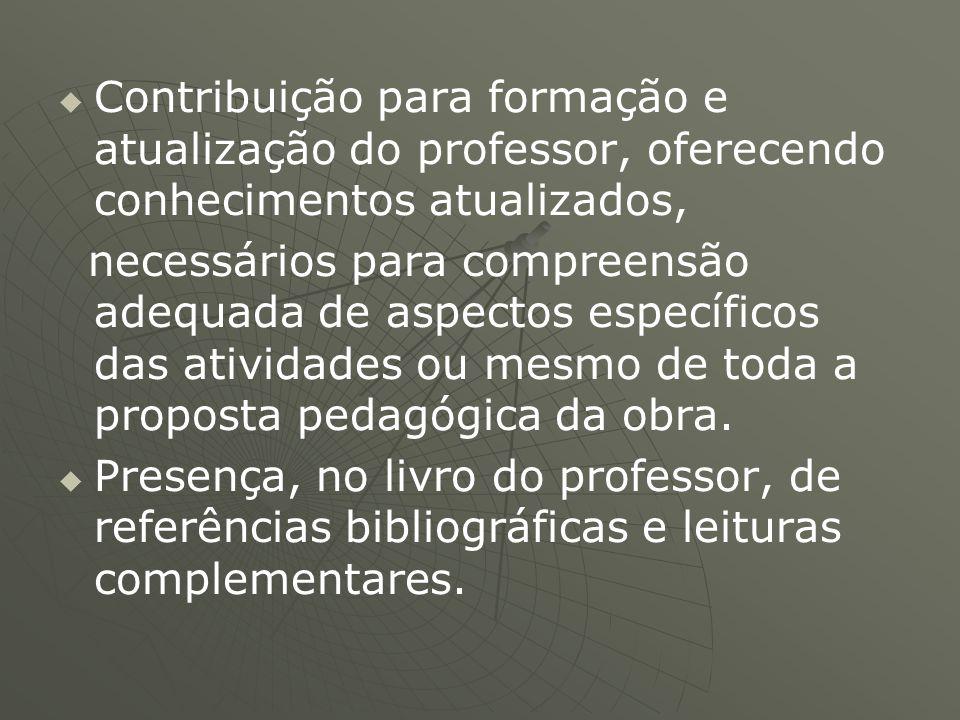 Contribuição para formação e atualização do professor, oferecendo conhecimentos atualizados,