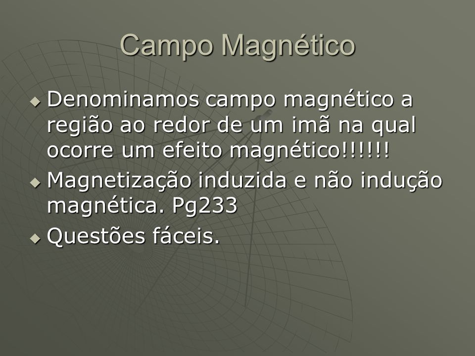 Campo Magnético Denominamos campo magnético a região ao redor de um imã na qual ocorre um efeito magnético!!!!!!