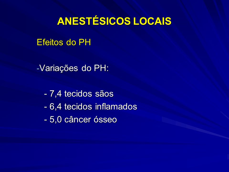 ANESTÉSICOS LOCAIS Efeitos do PH Variações do PH: - 7,4 tecidos sãos