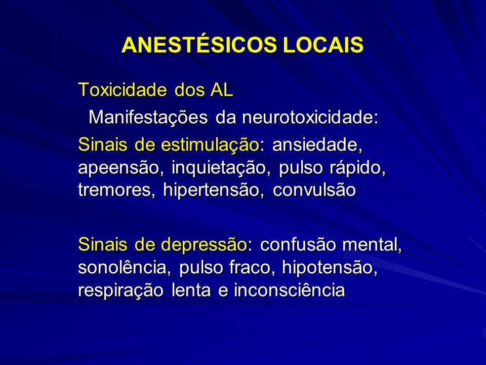 ANESTÉSICOS LOCAIS Toxicidade dos AL Manifestações da neurotoxicidade: