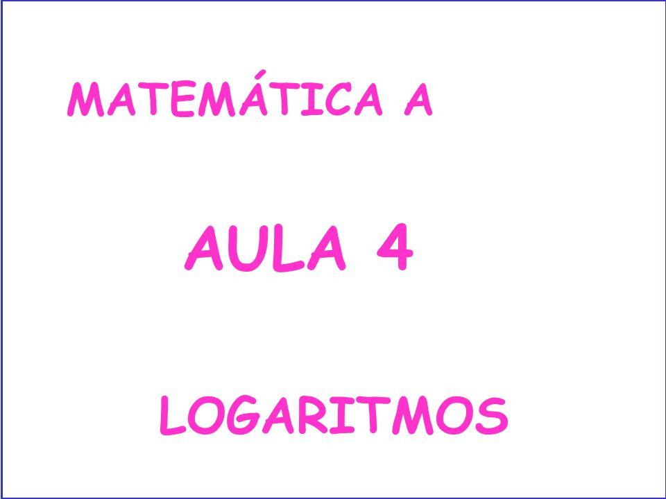 MATEMÁTICA A AULA 4 LOGARITMOS