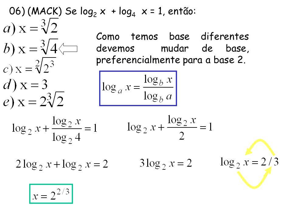06) (MACK) Se log2 x + log4 x = 1, então: