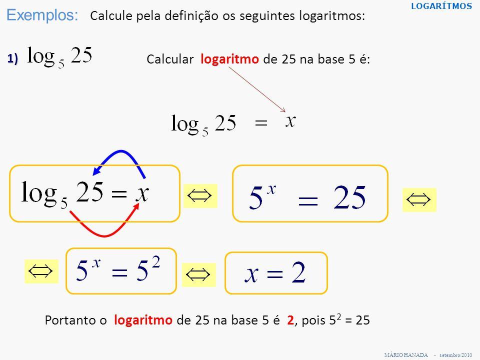 Exemplos: Calcule pela definição os seguintes logaritmos: