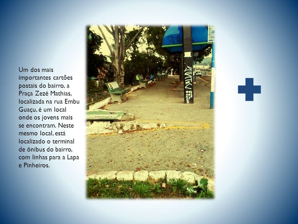 Um dos mais importantes cartões postais do bairro, a Praça Zezé Mathias, localizada na rua Embu Guaçu, é um local onde os jovens mais se encontram.