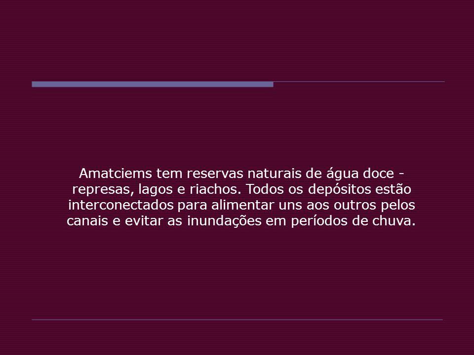 Amatciems tem reservas naturais de água doce - represas, lagos e riachos.