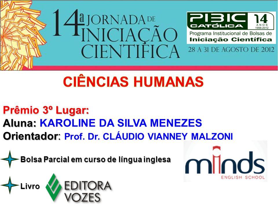 CIÊNCIAS HUMANAS Prêmio 3º Lugar: Aluna: KAROLINE DA SILVA MENEZES