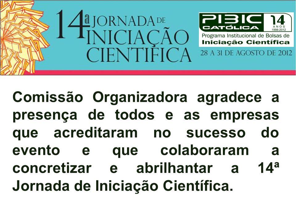 Comissão Organizadora agradece a presença de todos e as empresas que acreditaram no sucesso do evento e que colaboraram a concretizar e abrilhantar a 14ª Jornada de Iniciação Científica.