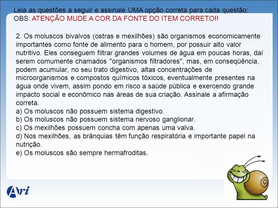Leia as questões a seguir e assinale UMA opção correta para cada questão: OBS: ATENÇÃO MUDE A COR DA FONTE DO ITEM CORRETO!!