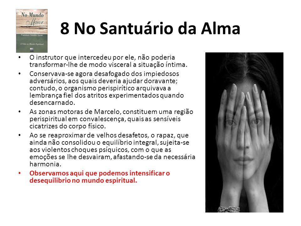 8 No Santuário da Alma O instrutor que intercedeu por ele, não poderia transformar-lhe de modo visceral a situação íntima.