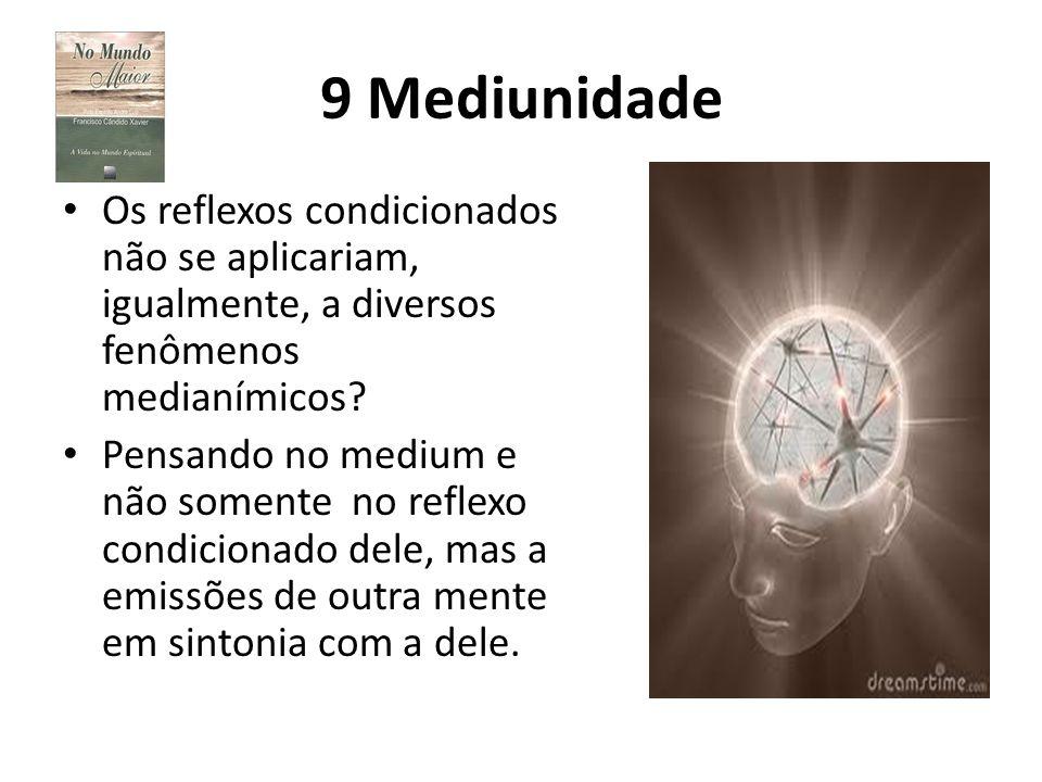 9 Mediunidade Os reflexos condicionados não se aplicariam, igualmente, a diversos fenômenos medianímicos