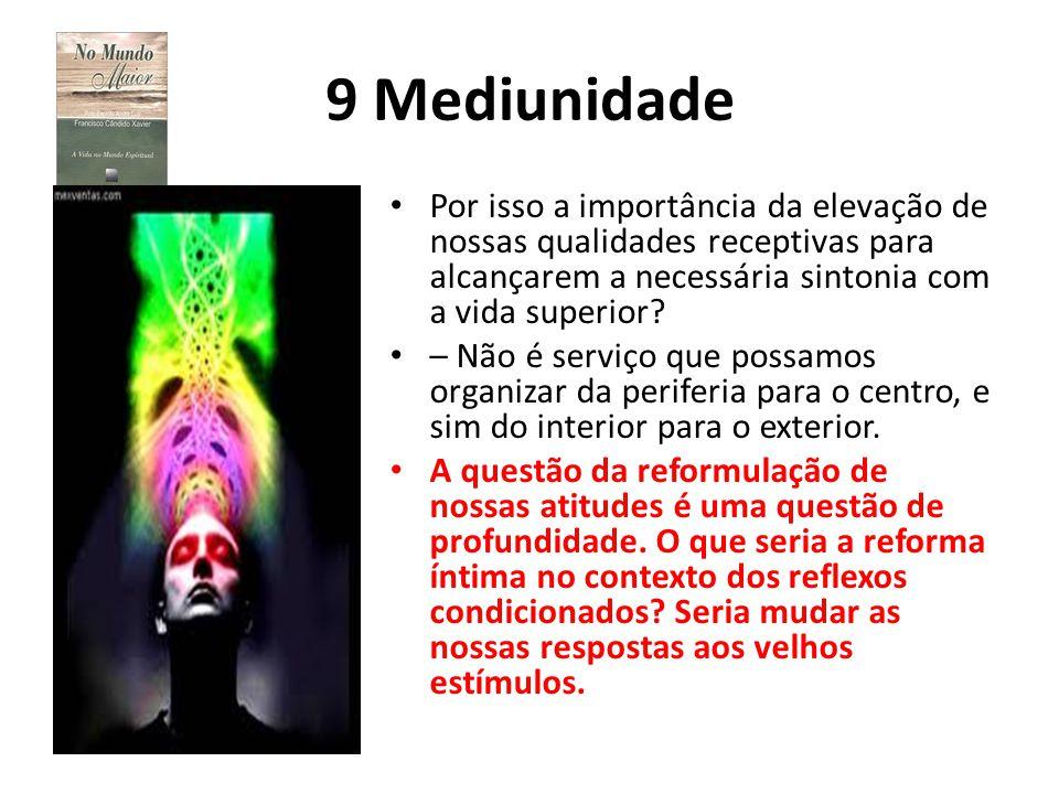 9 Mediunidade Por isso a importância da elevação de nossas qualidades receptivas para alcançarem a necessária sintonia com a vida superior