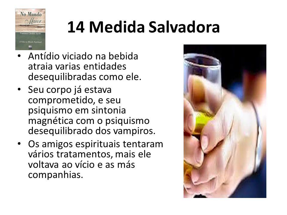 14 Medida Salvadora Antídio viciado na bebida atraia varias entidades desequilibradas como ele.
