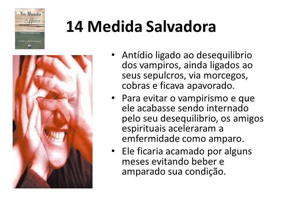 14 Medida Salvadora Antídio ligado ao desequilibrio dos vampiros, ainda ligados ao seus sepulcros, via morcegos, cobras e ficava apavorado.