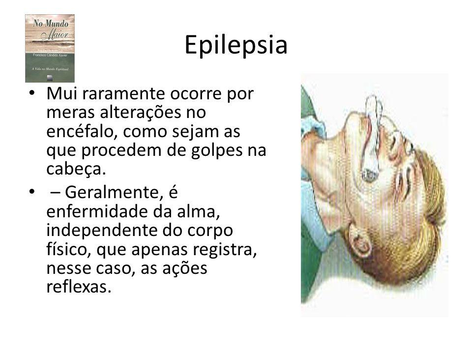 Epilepsia Mui raramente ocorre por meras alterações no encéfalo, como sejam as que procedem de golpes na cabeça.
