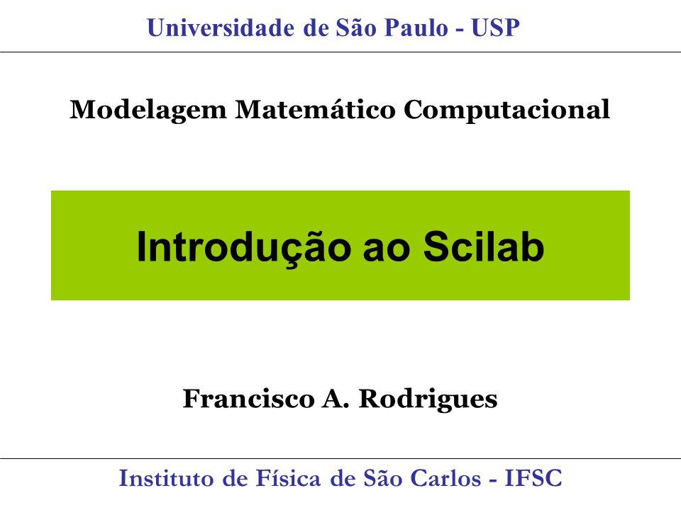 Introdução ao Scilab Universidade de São Paulo - USP