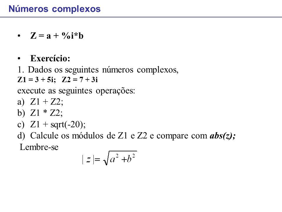 Dados os seguintes números complexos, execute as seguintes operações: