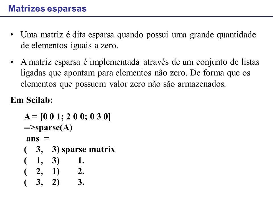 Matrizes esparsas Uma matriz é dita esparsa quando possui uma grande quantidade de elementos iguais a zero.
