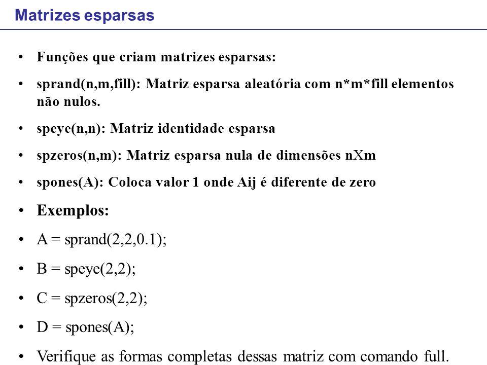 Verifique as formas completas dessas matriz com comando full.