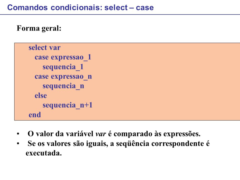 Comandos condicionais: select – case