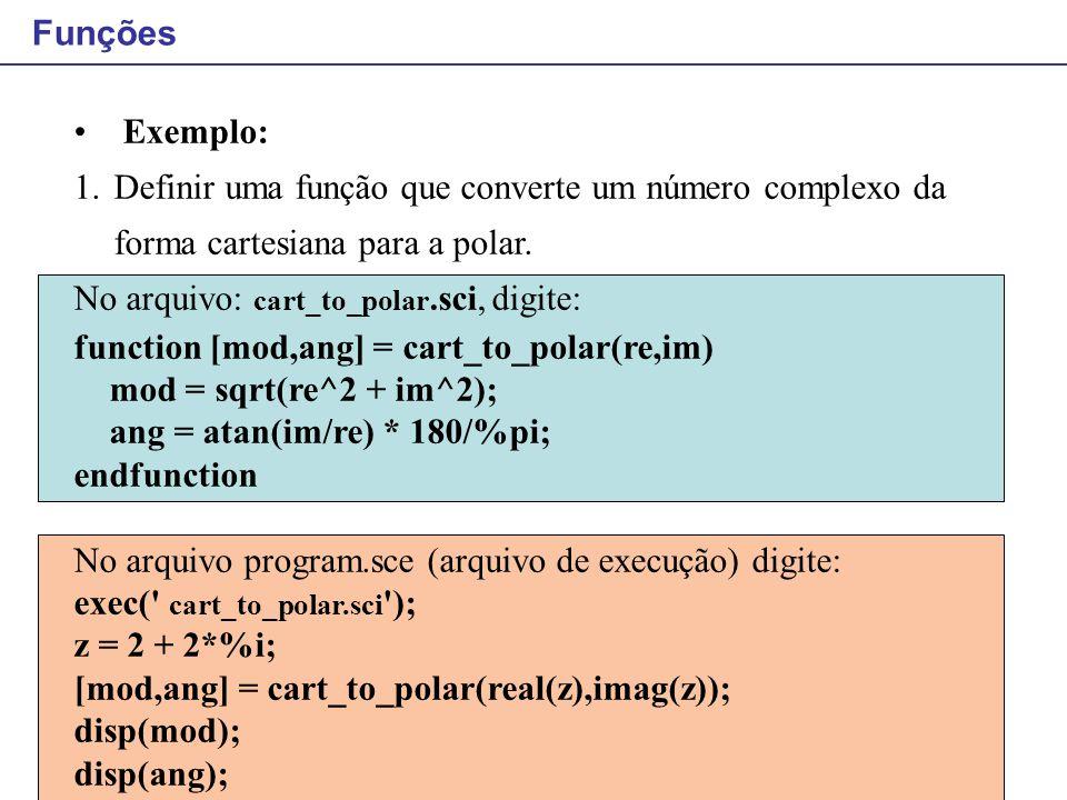 Funções Exemplo: Definir uma função que converte um número complexo da forma cartesiana para a polar.