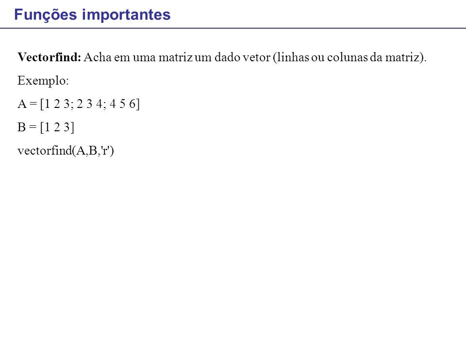 Funções importantes Vectorfind: Acha em uma matriz um dado vetor (linhas ou colunas da matriz). Exemplo:
