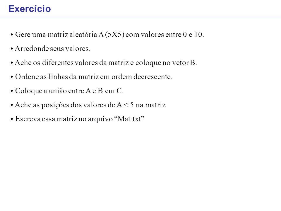 Exercício Gere uma matriz aleatória A (5X5) com valores entre 0 e 10.