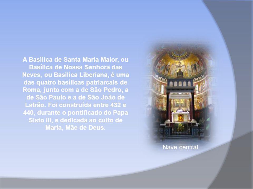A Basílica de Santa Maria Maior, ou Basílica de Nossa Senhora das Neves, ou Basílica Liberiana, é uma das quatro basílicas patriarcais de Roma, junto com a de São Pedro, a de São Paulo e a de São João de Latrão. Foi construída entre 432 e 440, durante o pontificado do Papa Sisto III, e dedicada ao culto de Maria, Mãe de Deus.