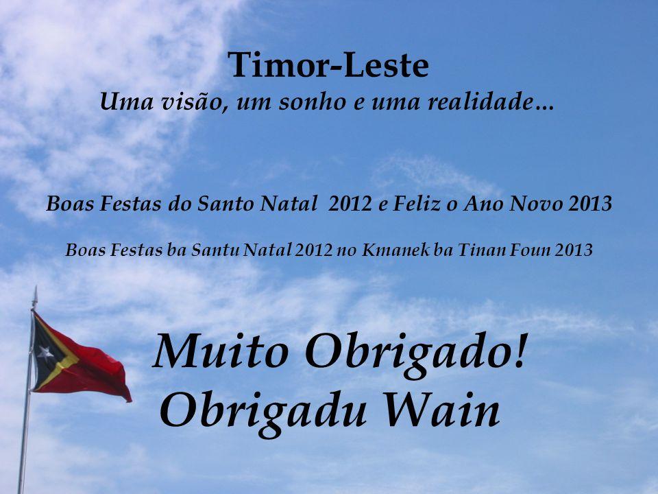 Timor-Leste Uma visão, um sonho e uma realidade…