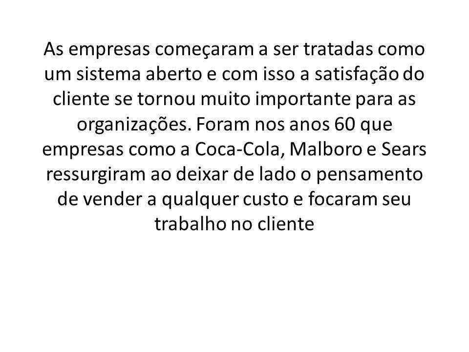 As empresas começaram a ser tratadas como um sistema aberto e com isso a satisfação do cliente se tornou muito importante para as organizações.