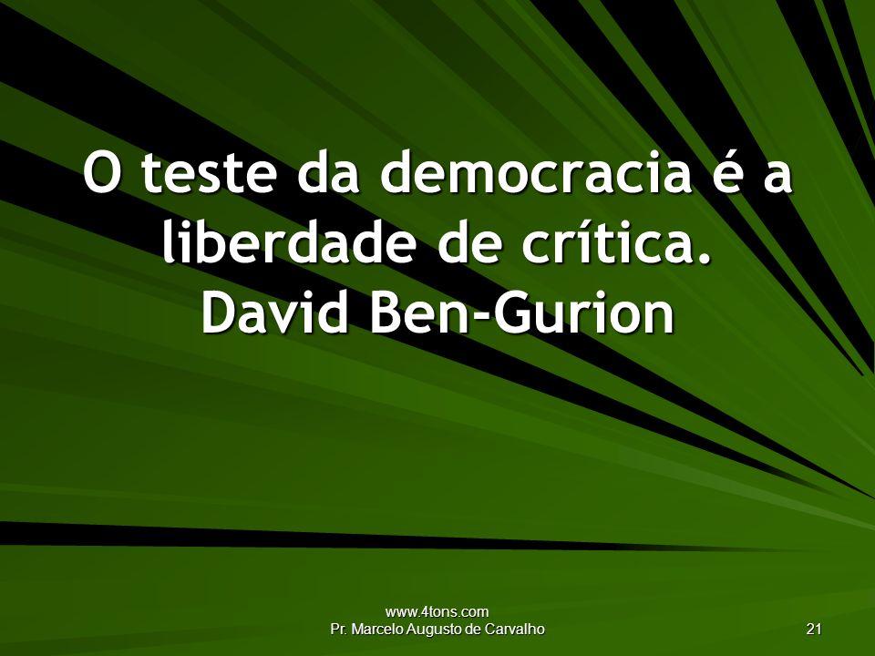 O teste da democracia é a liberdade de crítica. David Ben-Gurion
