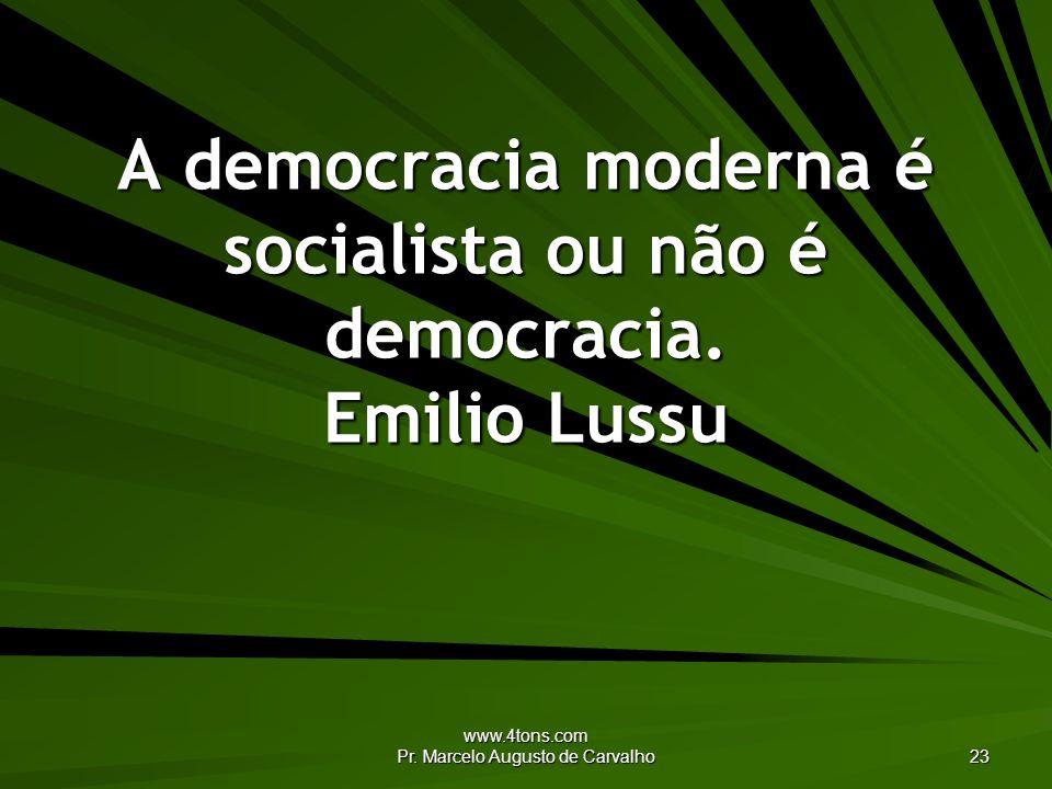 A democracia moderna é socialista ou não é democracia. Emilio Lussu