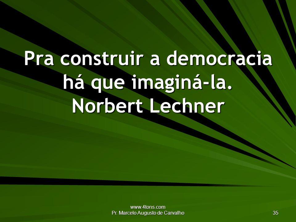 Pra construir a democracia há que imaginá-la. Norbert Lechner