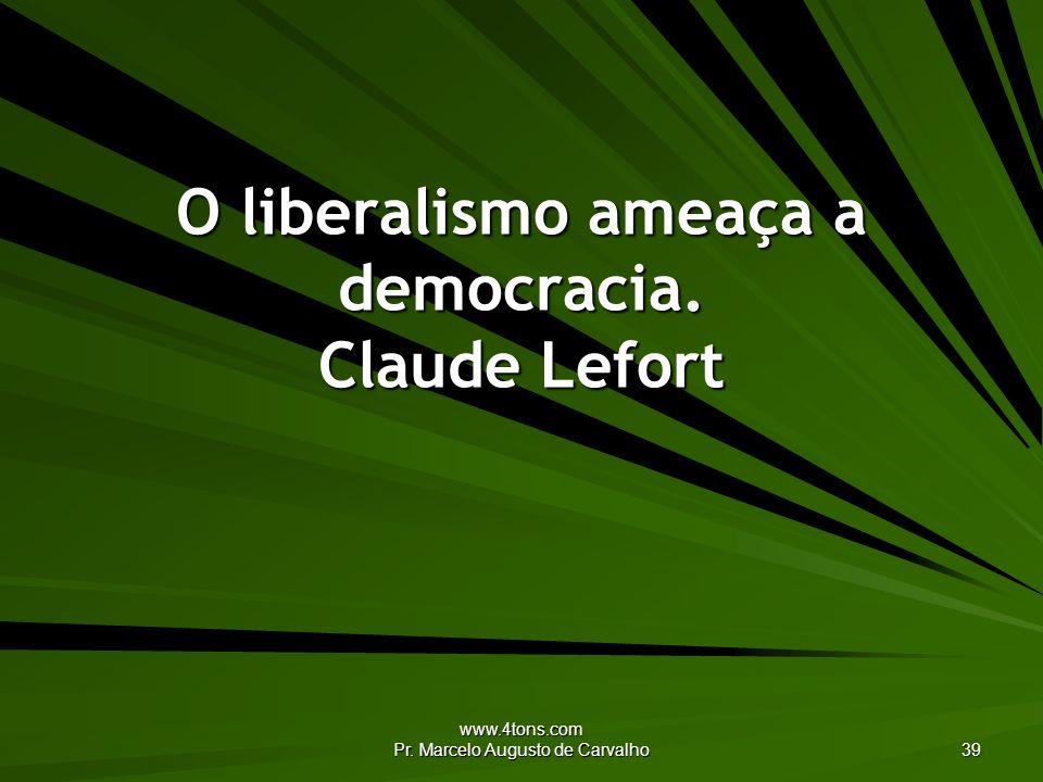 O liberalismo ameaça a democracia. Claude Lefort