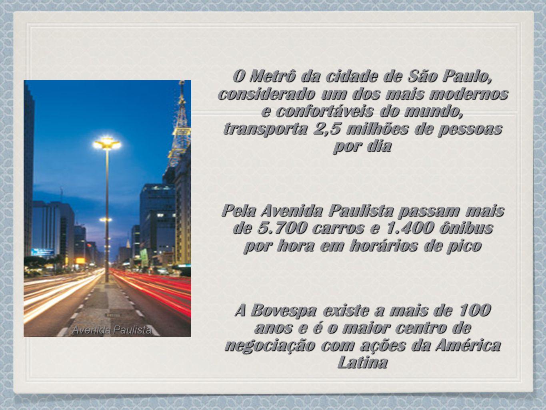 O Metrô da cidade de São Paulo, considerado um dos mais modernos e confortáveis do mundo, transporta 2,5 milhões de pessoas por dia