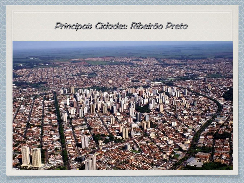 Principais Cidades: Ribeirão Preto